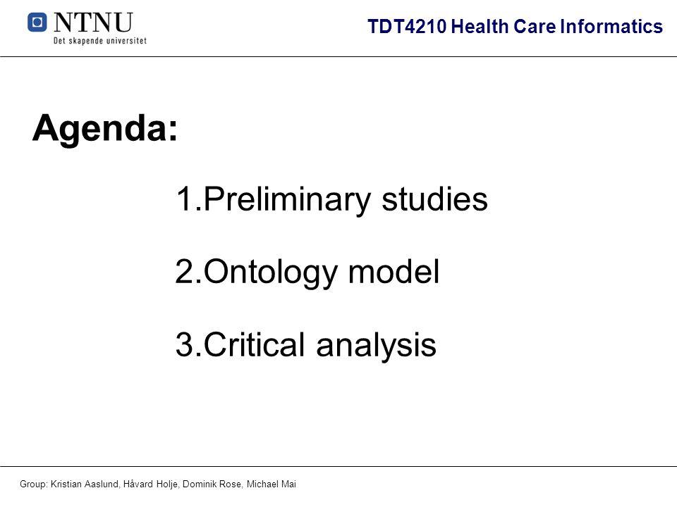 TDT4210 Health Care Informatics Group: Kristian Aaslund, Håvard Holje, Dominik Rose, Michael Mai Agenda: 1.Preliminary studies 2.Ontology model 3.Crit