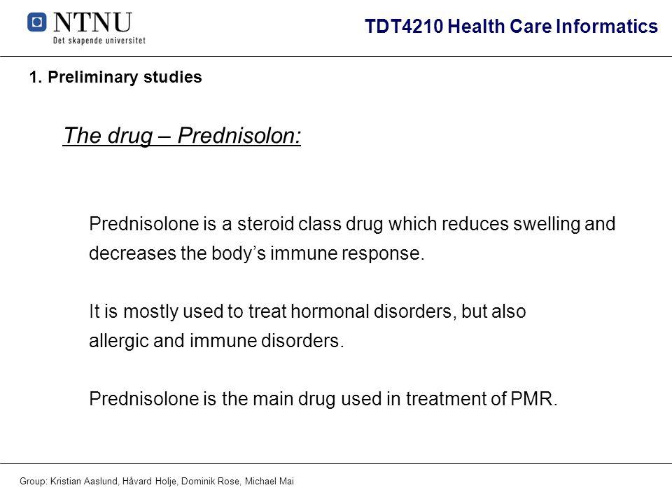 TDT4210 Health Care Informatics Group: Kristian Aaslund, Håvard Holje, Dominik Rose, Michael Mai 1. Preliminary studies The drug – Prednisolon: Predni
