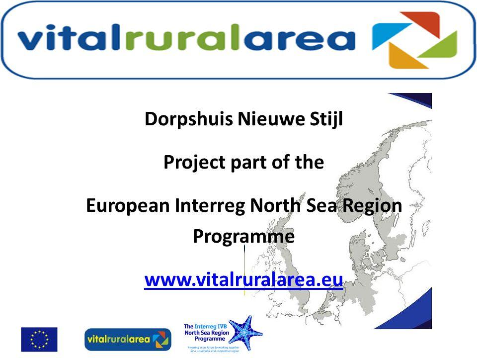 Dorpshuis Nieuwe Stijl Project part of the European Interreg North Sea Region Programme www.vitalruralarea.eu