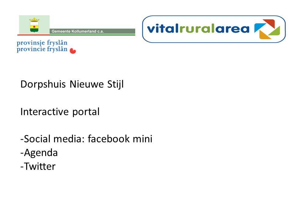 Dorpshuis Nieuwe Stijl Interactive portal -Social media: facebook mini -Agenda -Twitter