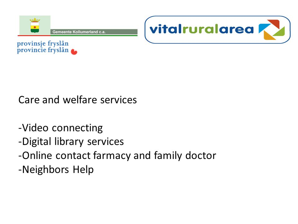 Care and welfare services -Video connecting -Digital library services -Online contact farmacy and family doctor -Neighbors Help