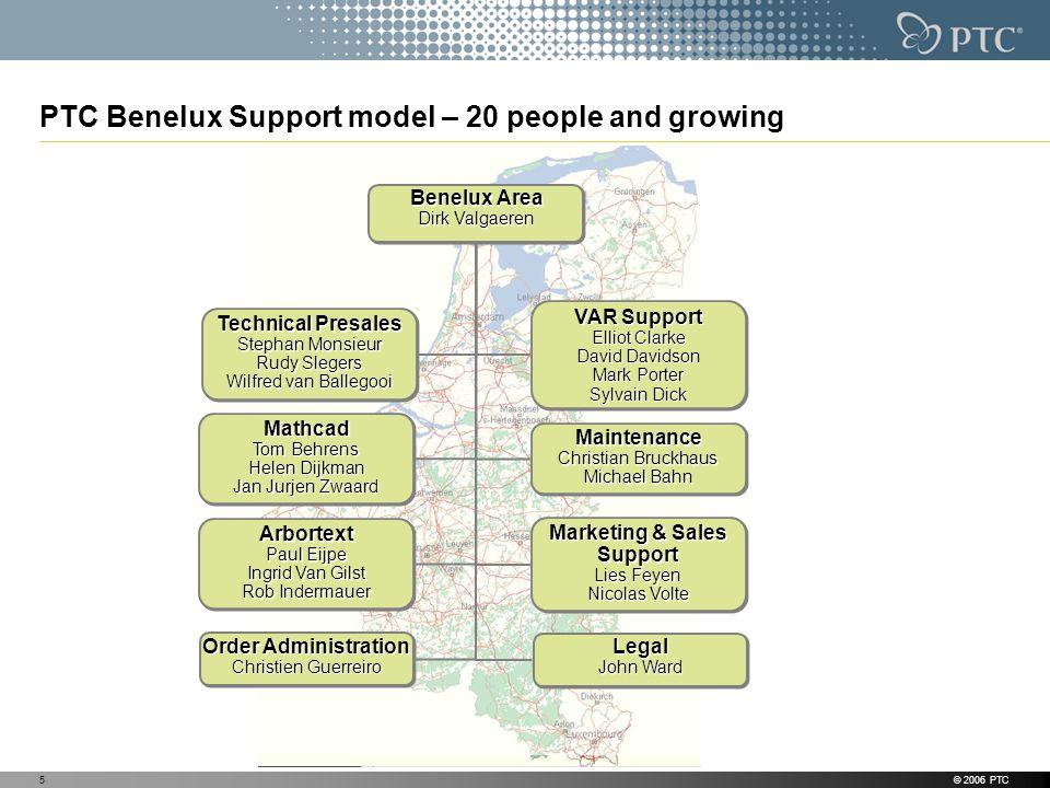 © 2006 PTC5 PTC Benelux Support model – 20 people and growing Technical Presales Stephan Monsieur Rudy Slegers Wilfred van Ballegooi Technical Presale