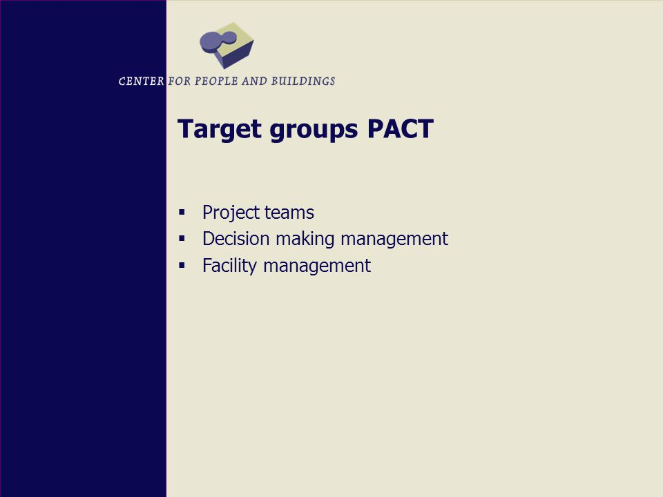Target groups PACT  Project teams  Decision making management  Facility management
