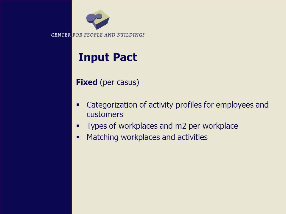 Input Pact Fixed (per casus)  Categorization of activity profiles for employees and customers  Types of workplaces and m2 per workplace  Matching workplaces and activities