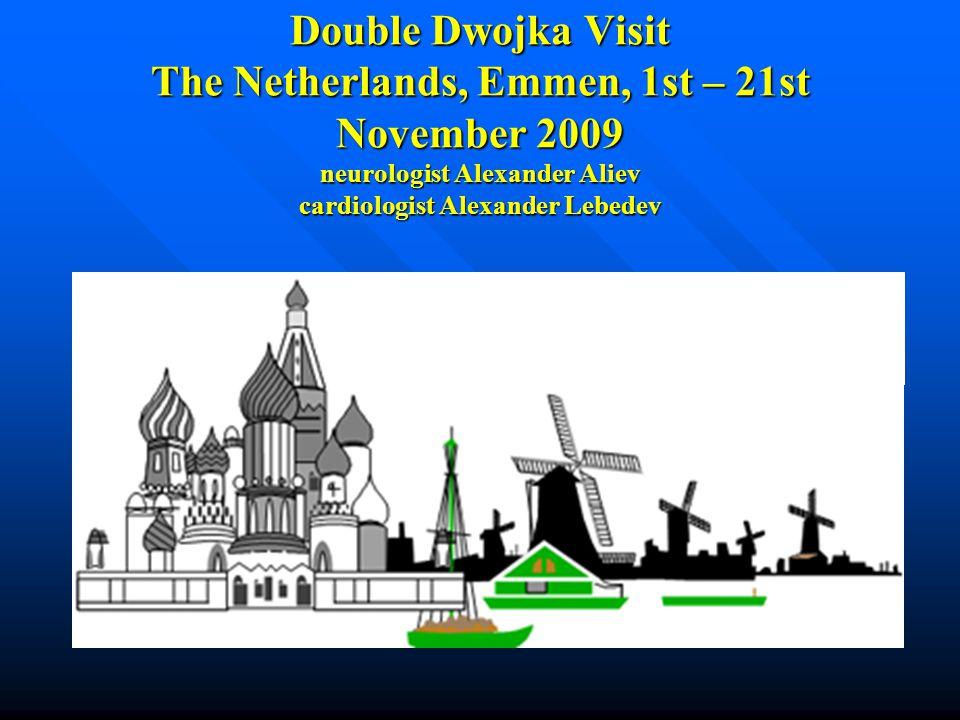 Double Dwojka Visit The Netherlands, Emmen, 1st – 21st November 2009 neurologist Alexander Aliev cardiologist Alexander Lebedev