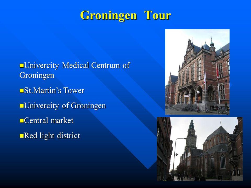 Groningen Tour Univercity Medical Centrum of Groningen Univercity Medical Centrum of Groningen St.Martin's Tower St.Martin's Tower Univercity of Groningen Univercity of Groningen Central market Central market Red light district Red light district