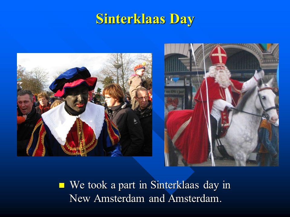 Sinterklaas Day We took a part in Sinterklaas day in New Amsterdam and Amsterdam.