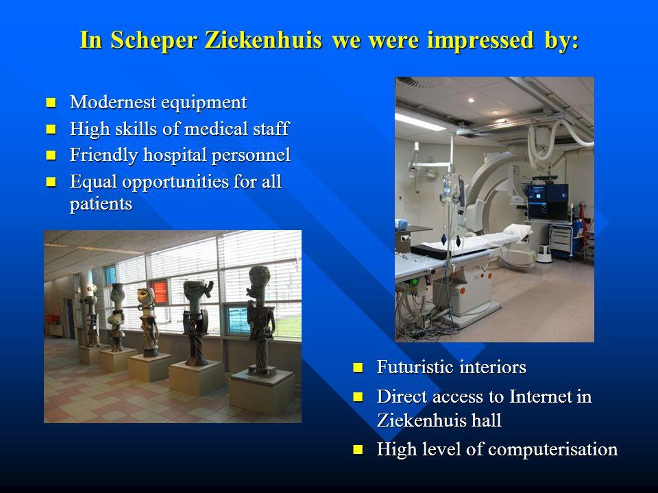 In Scheper Ziekenhuis we were impressed by: Modernest equipment Modernest equipment High skills of medical staff High skills of medical staff Friendly