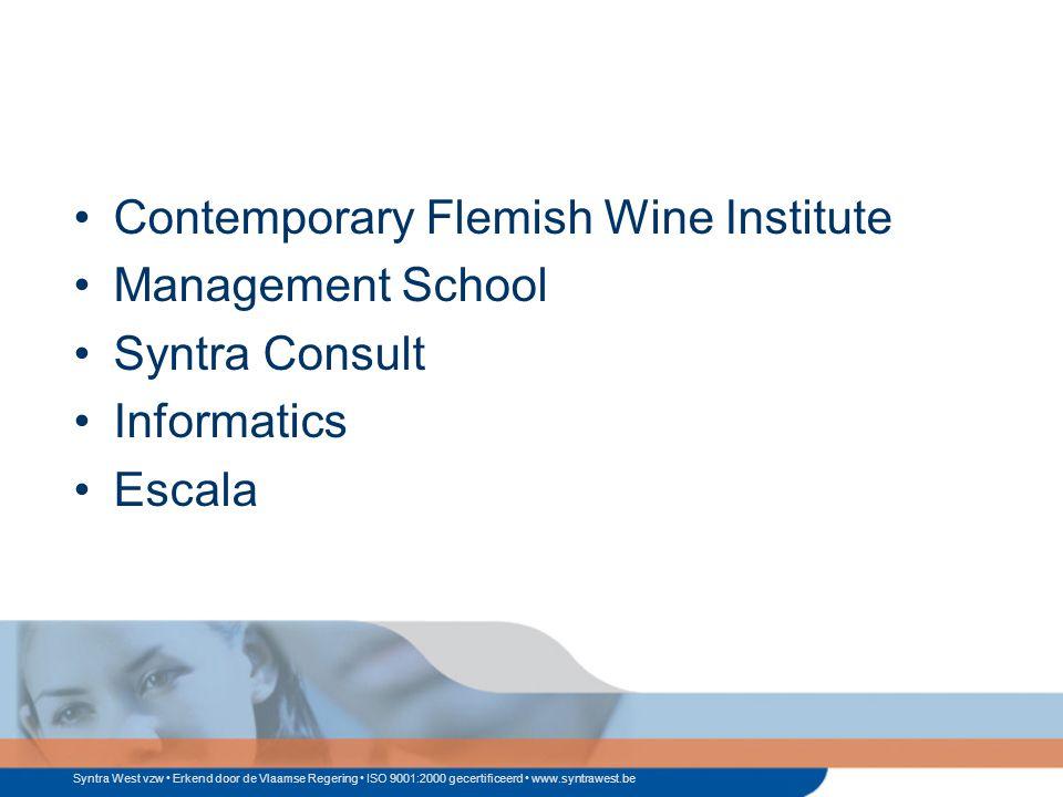 Syntra West vzw Erkend door de Vlaamse Regering ISO 9001:2000 gecertificeerd www.syntrawest.be Contemporary Flemish Wine Institute Management School Syntra Consult Informatics Escala