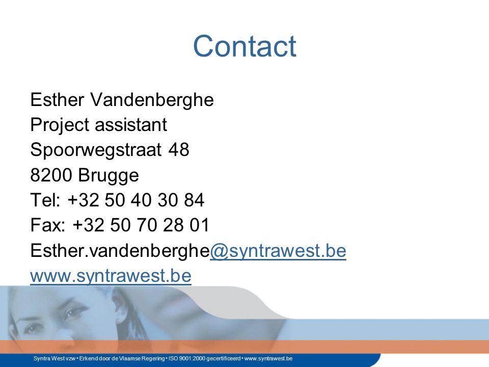 Syntra West vzw Erkend door de Vlaamse Regering ISO 9001:2000 gecertificeerd www.syntrawest.be Contact Esther Vandenberghe Project assistant Spoorwegstraat 48 8200 Brugge Tel: +32 50 40 30 84 Fax: +32 50 70 28 01 Esther.vandenberghe@syntrawest.be@syntrawest.be www.syntrawest.be