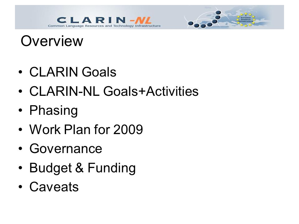 CLARIN Goals CLARIN-NL Goals+Activities Phasing Work Plan for 2009 Governance Budget & Funding Caveats Overview