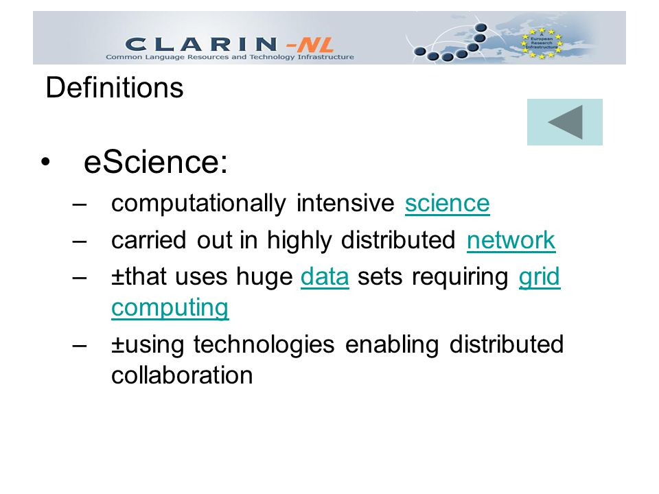 eScience: –computationally intensive sciencescience –carried out in highly distributed networknetwork –±that uses huge data sets requiring grid computingdatagrid computing –±using technologies enabling distributed collaboration Definitions