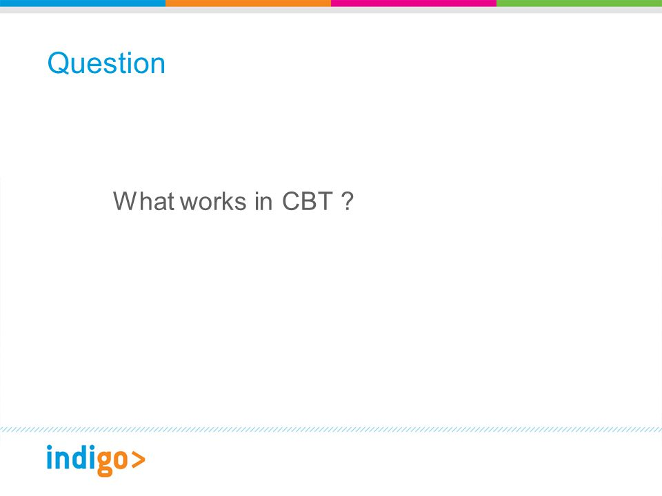 Question What works in CBT