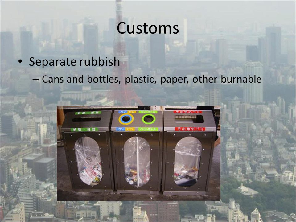 Customs Separate rubbish – Cans and bottles, plastic, paper, other burnable