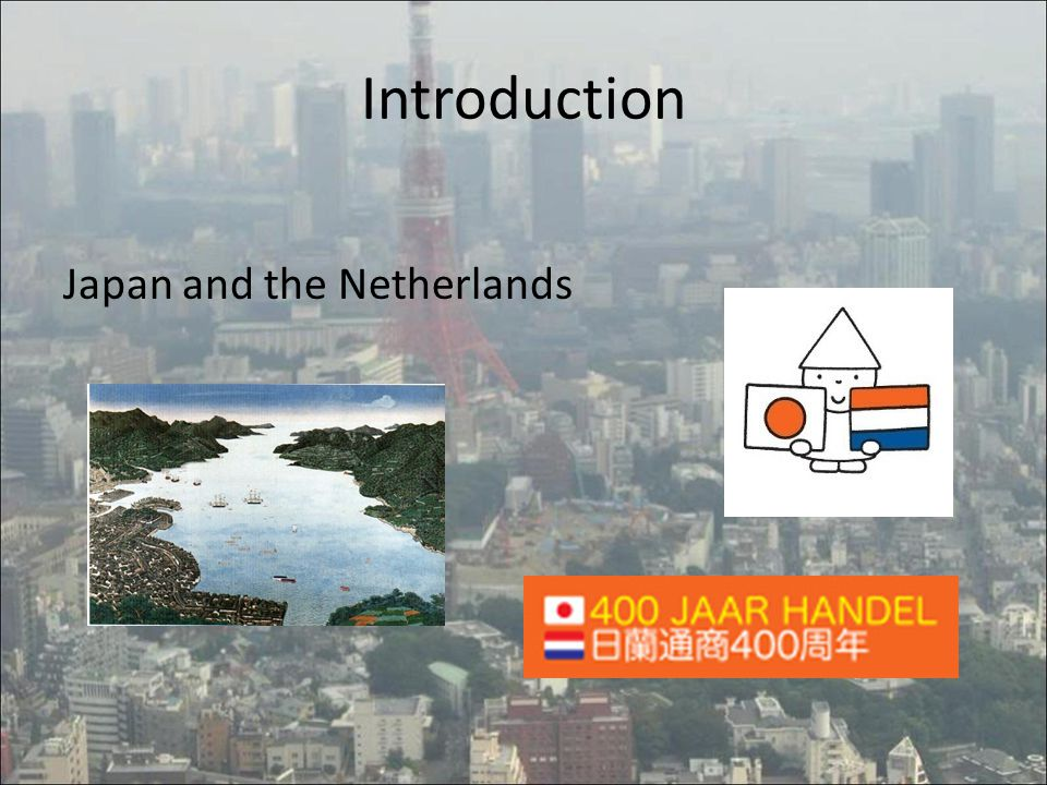 Introduction Japan and the Netherlands