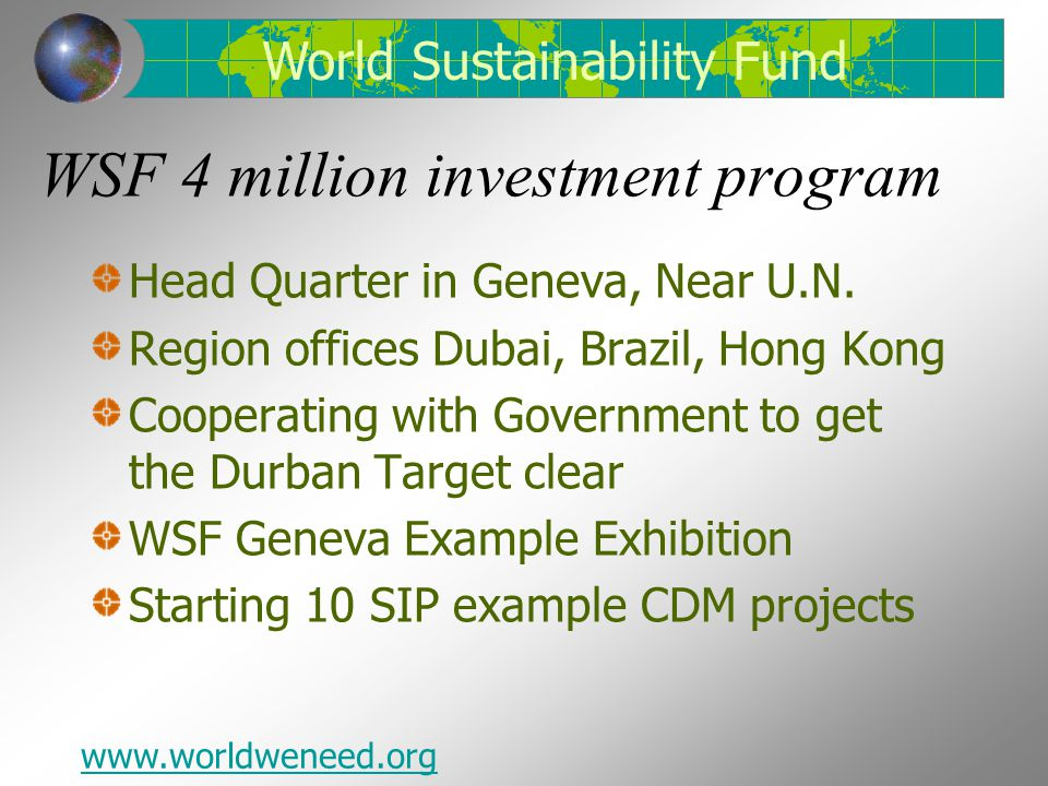 WSF 4 million investment program Head Quarter in Geneva, Near U.N. Region offices Dubai, Brazil, Hong Kong Cooperating with Government to get the Durb