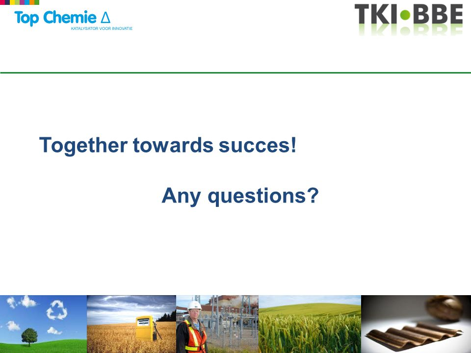Together towards succes! Any questions?