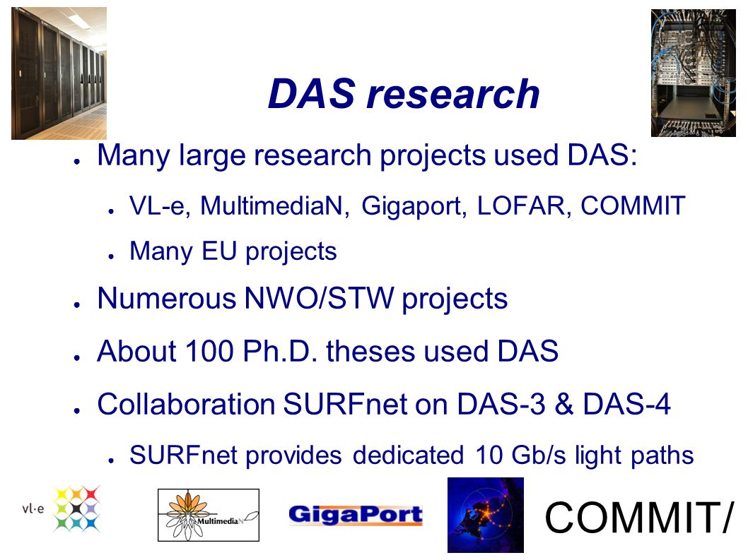 DAS enables award-winning research ● IEEE SCALE challenge 2008 & 2010 ● Several TRECVID challenges ● 2 NWO VENI's, 1 VIDI ● EYR3 Sustainability Prize ● Netherlands Prize for ICT Research 2012