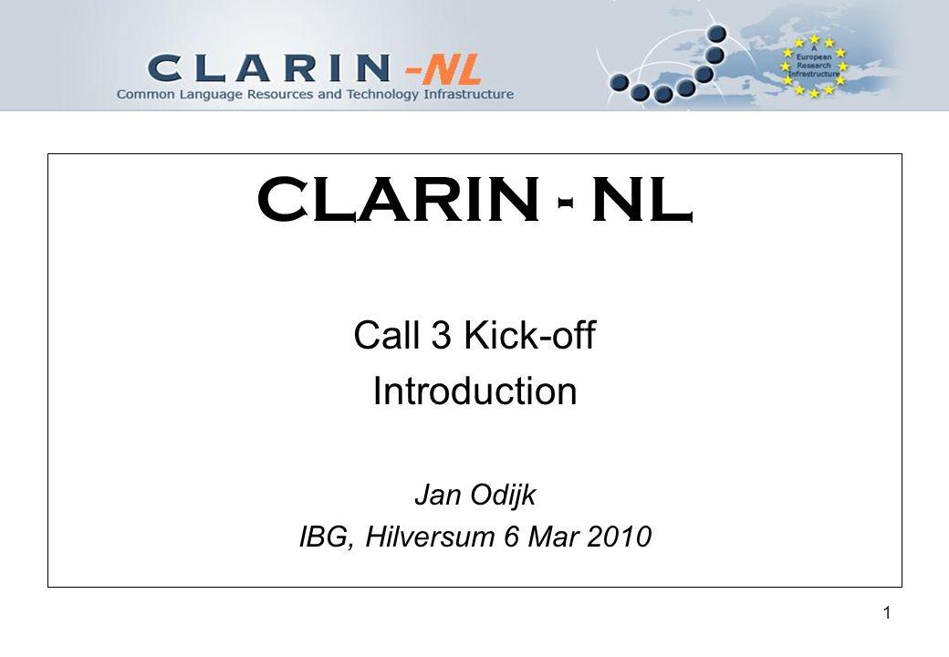 1 CLARIN - NL Call 3 Kick-off Introduction Jan Odijk IBG, Hilversum 6 Mar 2010
