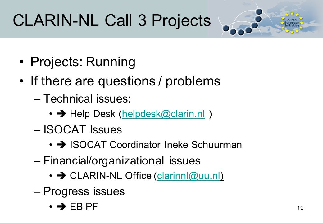 19 CLARIN-NL Call 3 Projects Projects: Running If there are questions / problems –Technical issues:  Help Desk (helpdesk@clarin.nl )helpdesk@clarin.n