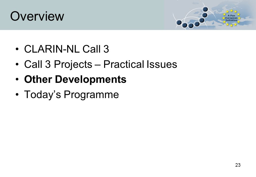23 Overview CLARIN-NL Call 3 Call 3 Projects – Practical Issues Other Developments Today's Programme