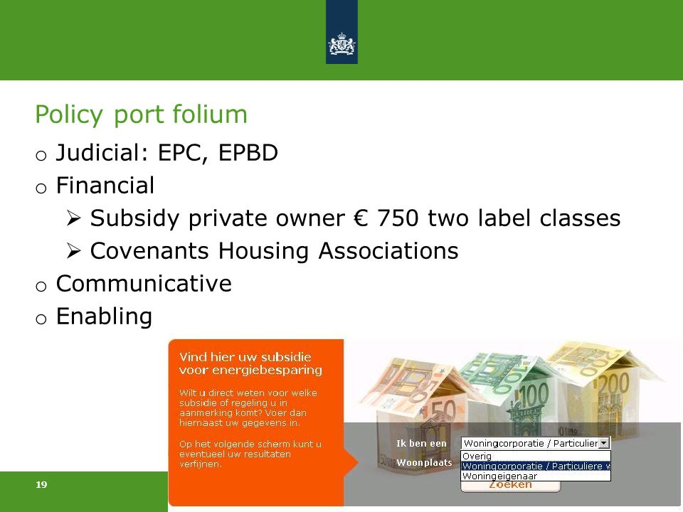 >> Concerning Energy & Climate 19 Policy port folium o Judicial: EPC, EPBD o Financial  Subsidy private owner € 750 two label classes  Covenants Housing Associations o Communicative o Enabling