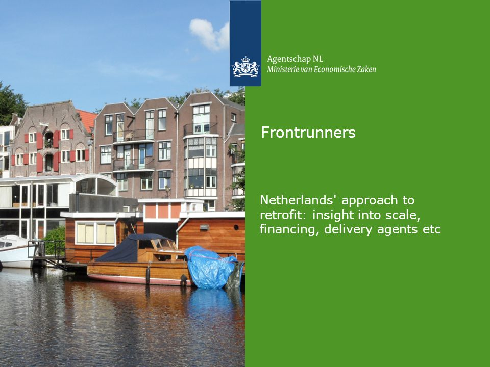 Frontrunners Netherlands approach to retrofit: insight into scale, financing, delivery agents etc