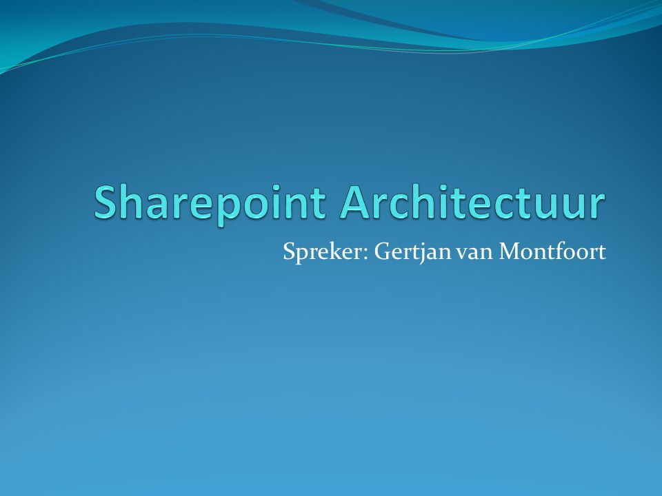 Spreker: Gertjan van Montfoort