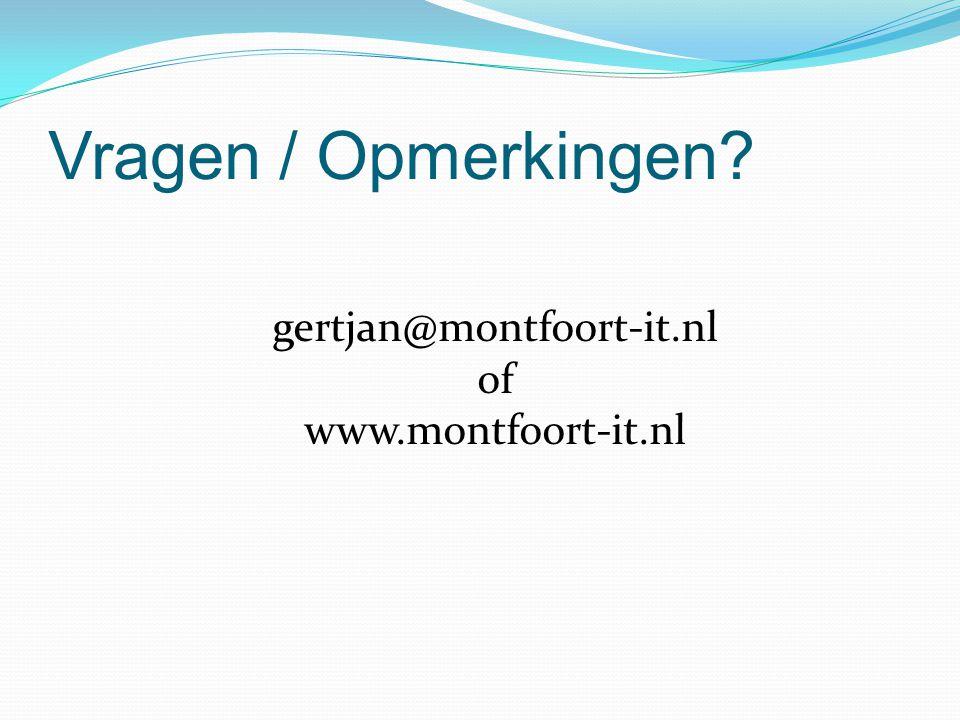 Vragen / Opmerkingen? gertjan@montfoort-it.nl of www.montfoort-it.nl