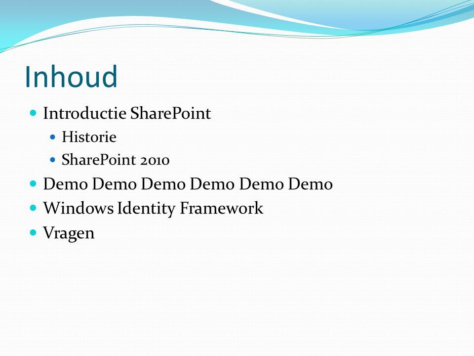 Inhoud Introductie SharePoint Historie SharePoint 2010 Demo Demo Demo Demo Demo Demo Windows Identity Framework Vragen