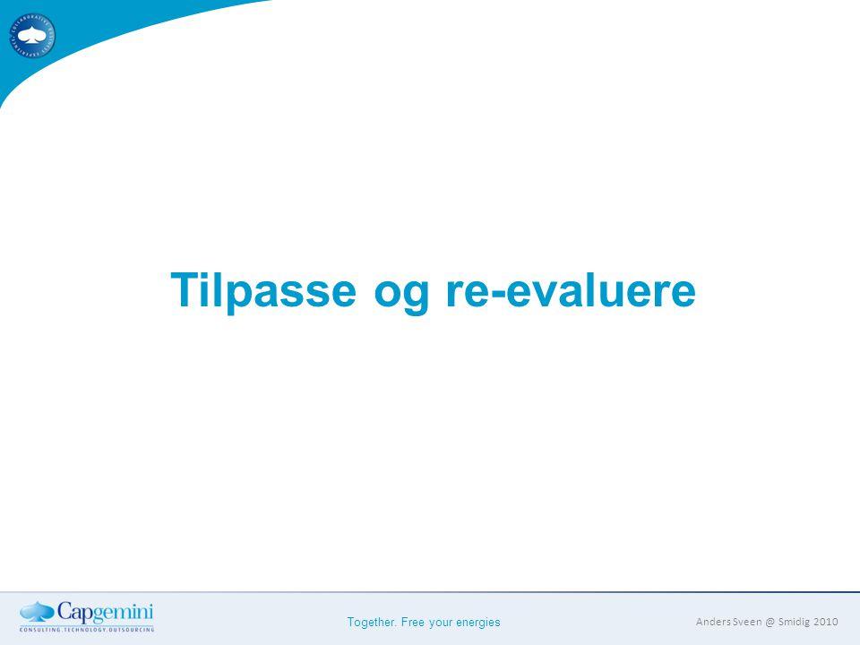 Together. Free your energies Anders Sveen @ Smidig 2010 Tilpasse og re-evaluere