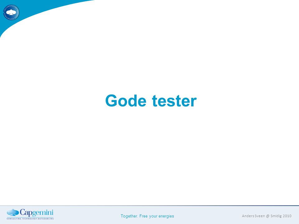 Together. Free your energies Anders Sveen @ Smidig 2010 Gode tester