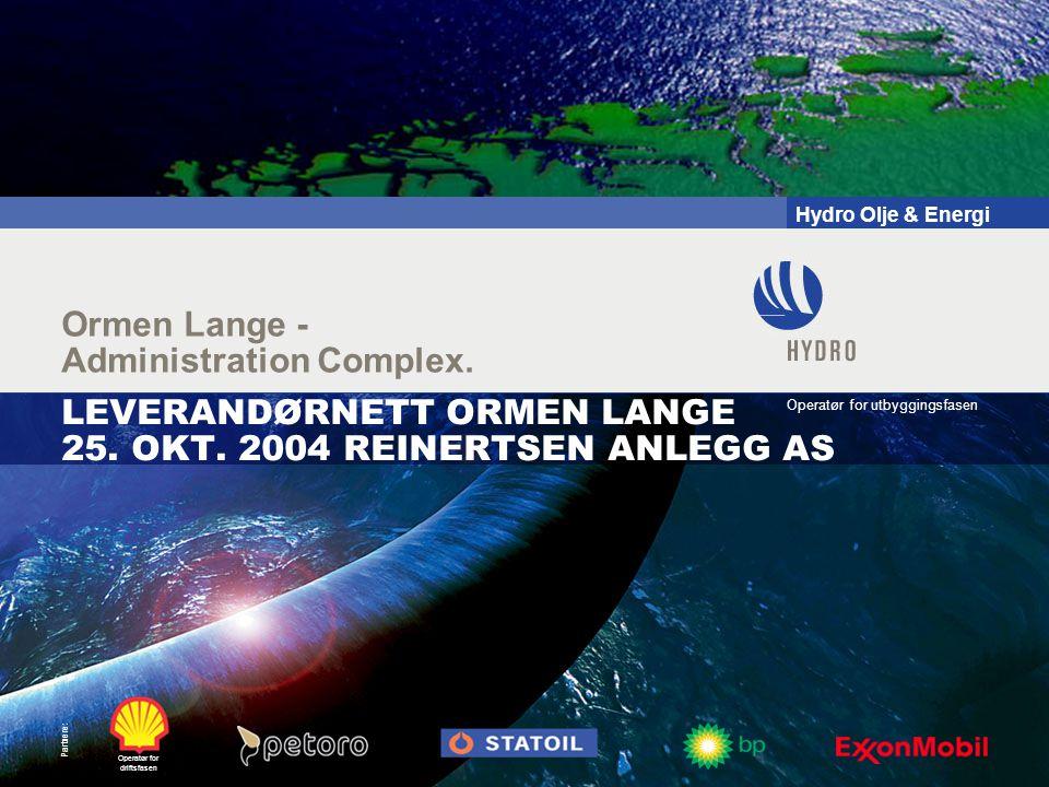 Hydro Olje & Energi Operatør for utbyggingsfasen Operatør for driftsfasen Partnere: Ormen Lange - Administration Complex.