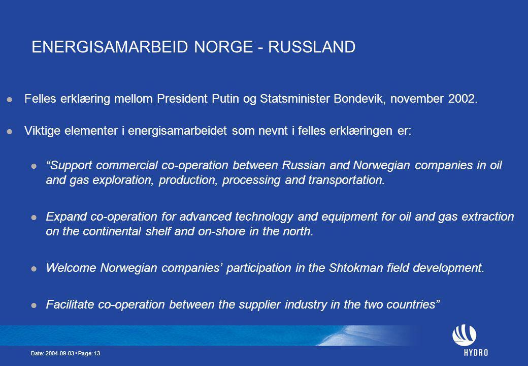 Date: 2004-09-03 Page: 13 ENERGISAMARBEID NORGE - RUSSLAND Felles erklæring mellom President Putin og Statsminister Bondevik, november 2002.