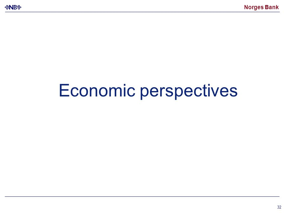 Norges Bank 32 Economic perspectives