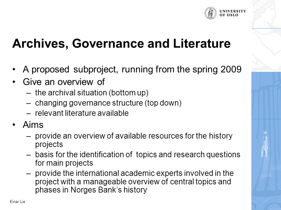 Einar Lie Archives, Governance and Literature A proposed subproject, running from the spring 2009 Give an overview of –the archival situation (bottom