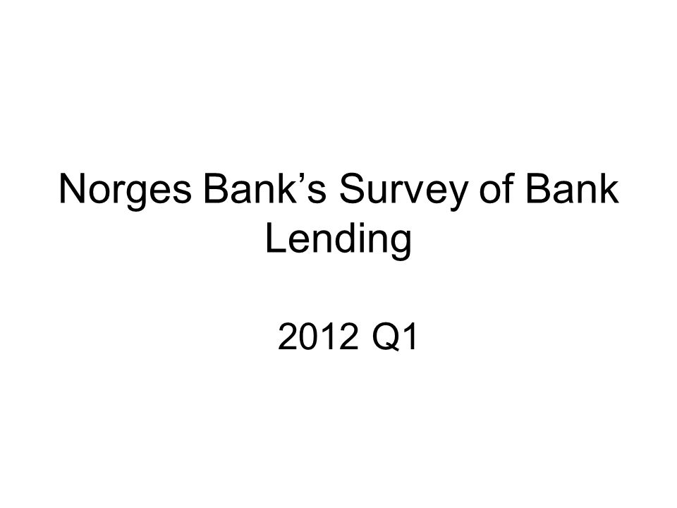 Norges Bank's Survey of Bank Lending 2012 Q1