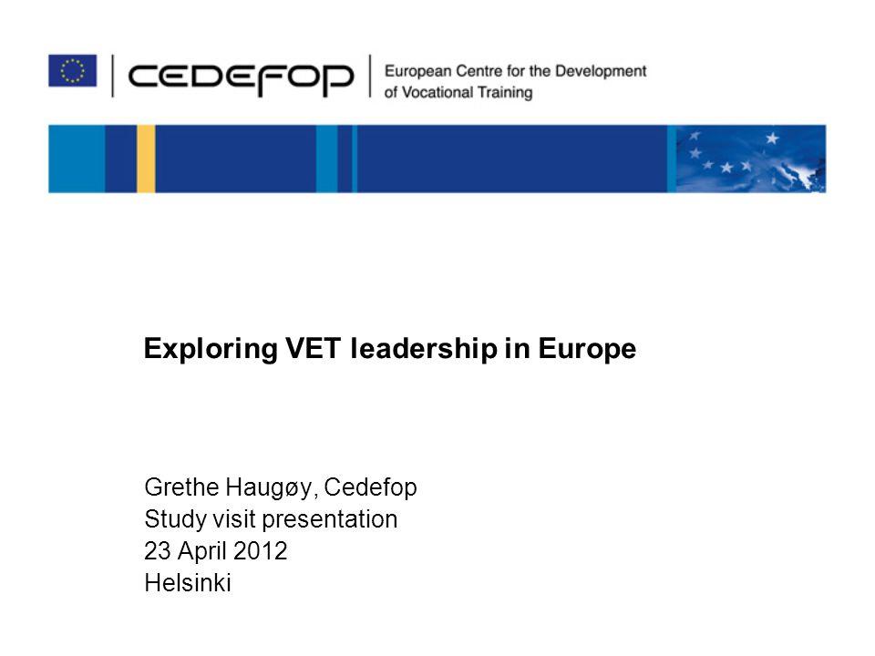 Exploring VET leadership Grethe Haugoy Cedefop working paper 2 23/04/2012