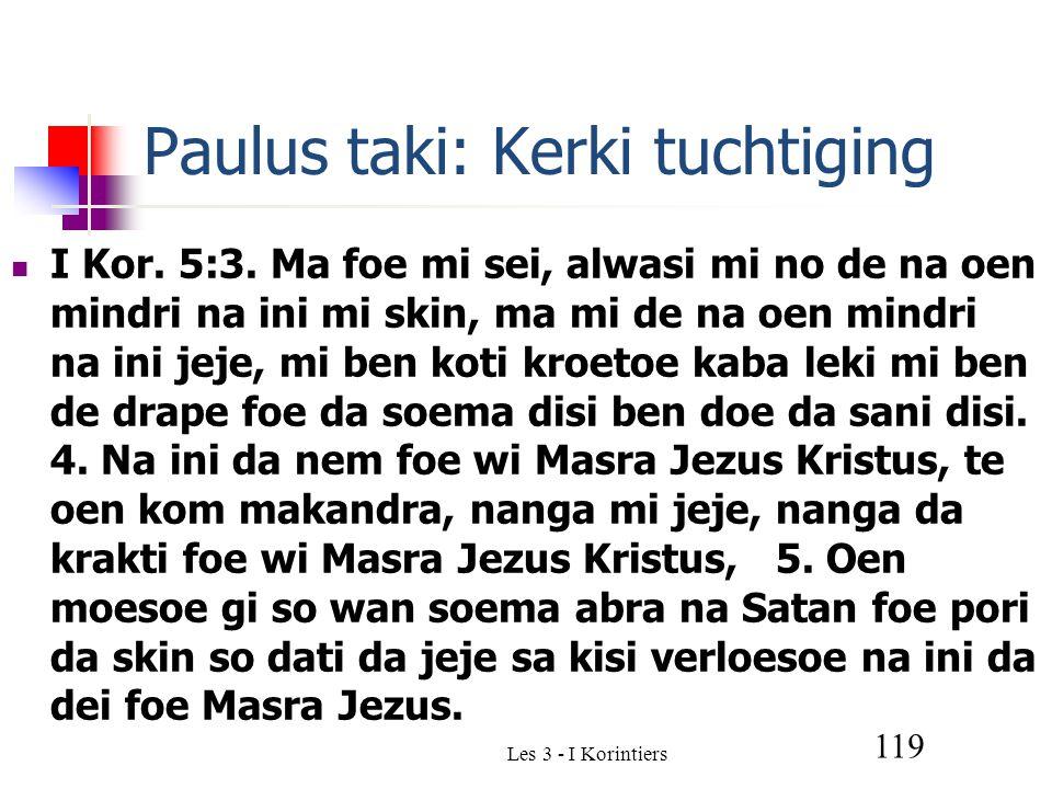 Les 3 - I Korintiers 119 Paulus taki: Kerki tuchtiging I Kor.