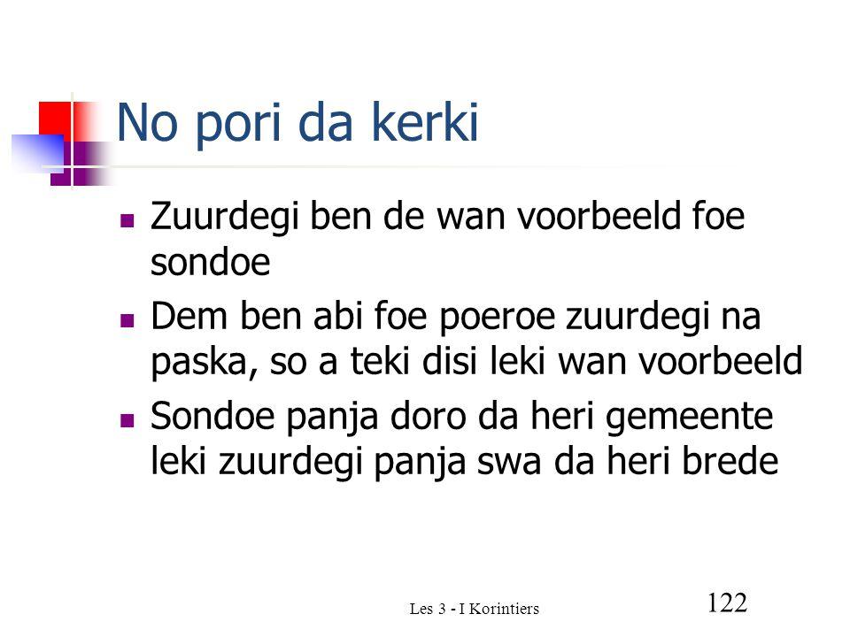 Les 3 - I Korintiers 122 No pori da kerki Zuurdegi ben de wan voorbeeld foe sondoe Dem ben abi foe poeroe zuurdegi na paska, so a teki disi leki wan voorbeeld Sondoe panja doro da heri gemeente leki zuurdegi panja swa da heri brede