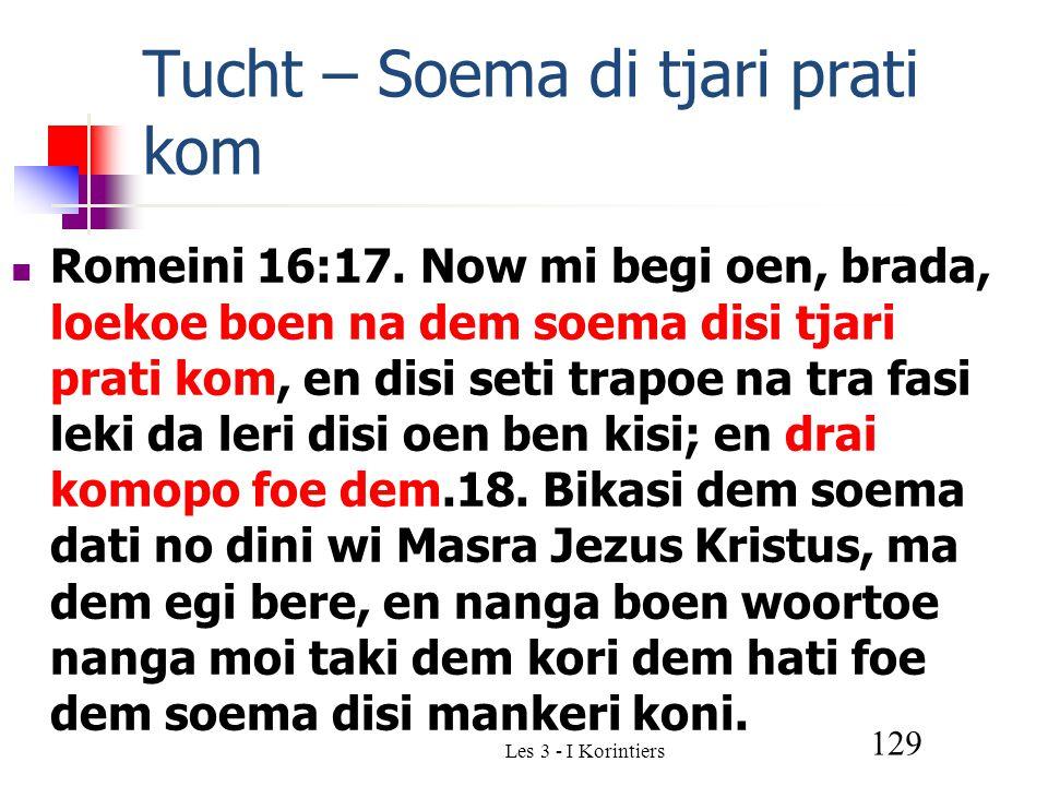 Les 3 - I Korintiers 129 Tucht – Soema di tjari prati kom Romeini 16:17.