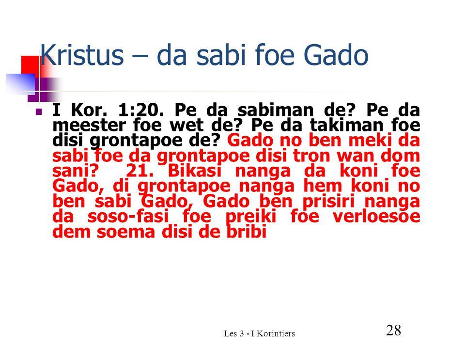 Les 3 - I Korintiers 28 Kristus – da sabi foe Gado I Kor.