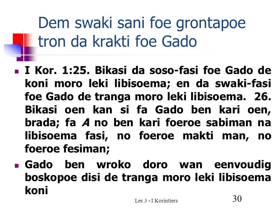 Les 3 - I Korintiers 30 Dem swaki sani foe grontapoe tron da krakti foe Gado I Kor.