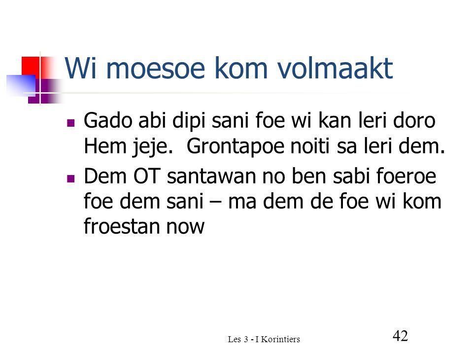 Wi moesoe kom volmaakt Gado abi dipi sani foe wi kan leri doro Hem jeje.