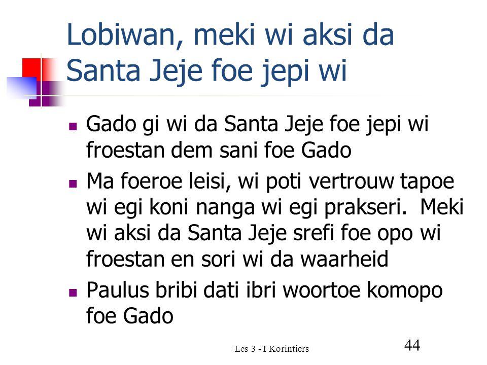Lobiwan, meki wi aksi da Santa Jeje foe jepi wi Gado gi wi da Santa Jeje foe jepi wi froestan dem sani foe Gado Ma foeroe leisi, wi poti vertrouw tapoe wi egi koni nanga wi egi prakseri.