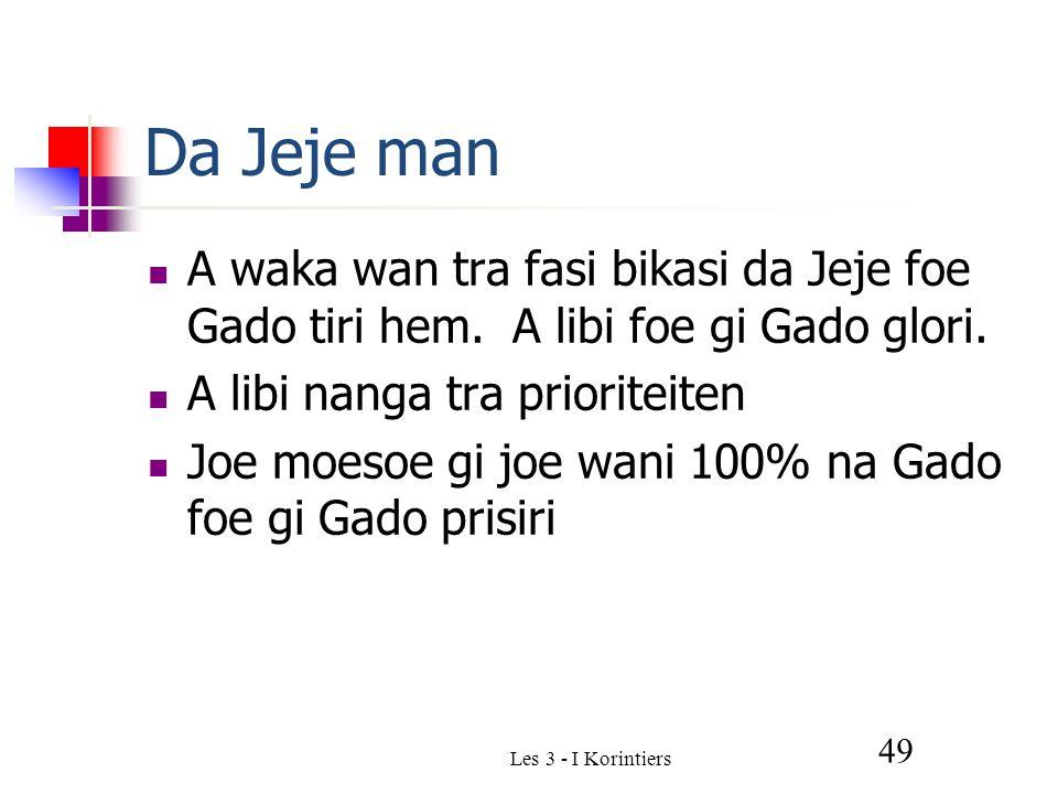 Da Jeje man A waka wan tra fasi bikasi da Jeje foe Gado tiri hem.