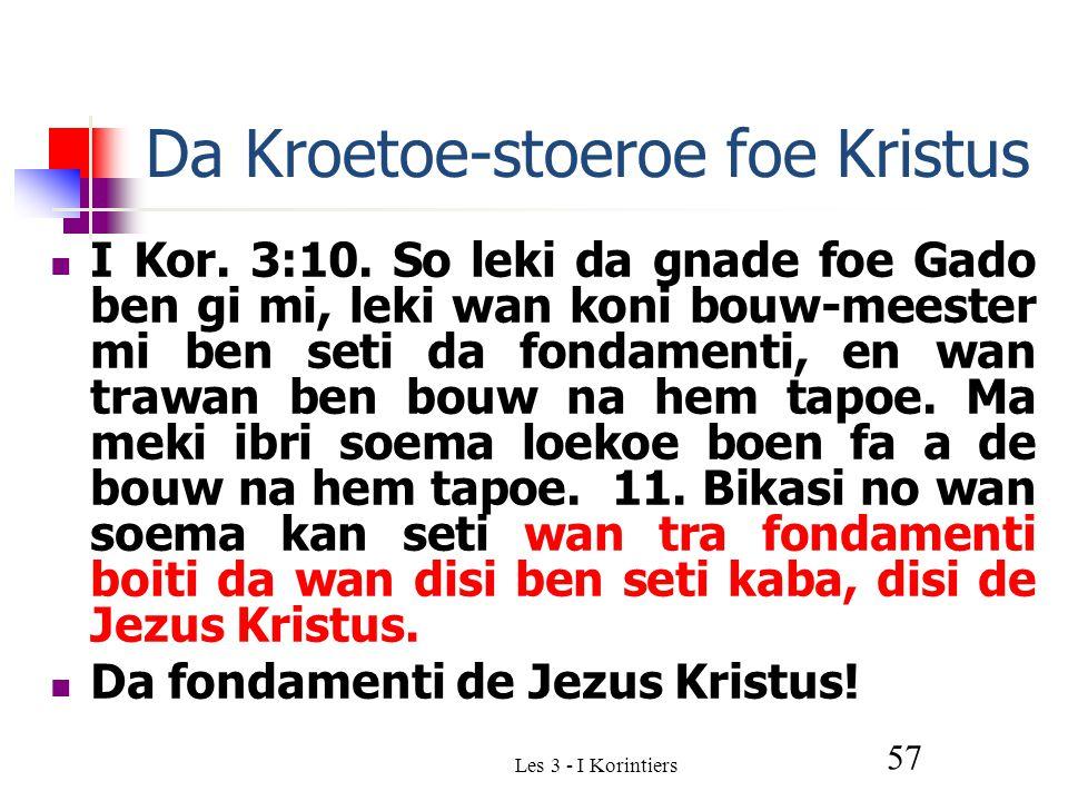 Les 3 - I Korintiers 57 Da Kroetoe-stoeroe foe Kristus I Kor.