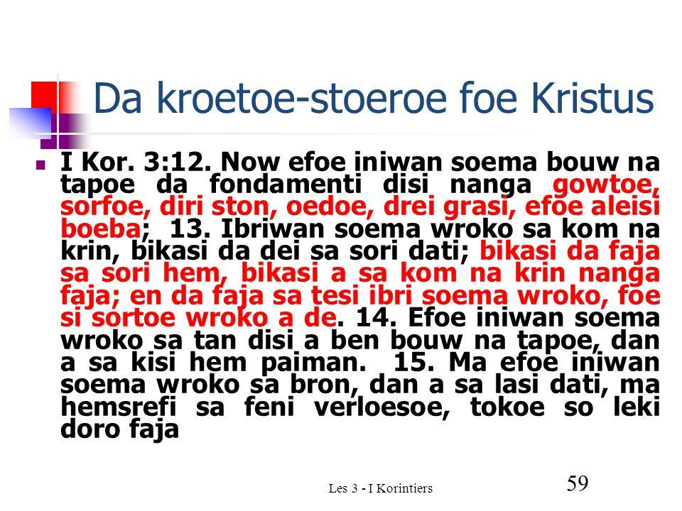 Les 3 - I Korintiers 59 Da kroetoe-stoeroe foe Kristus I Kor.