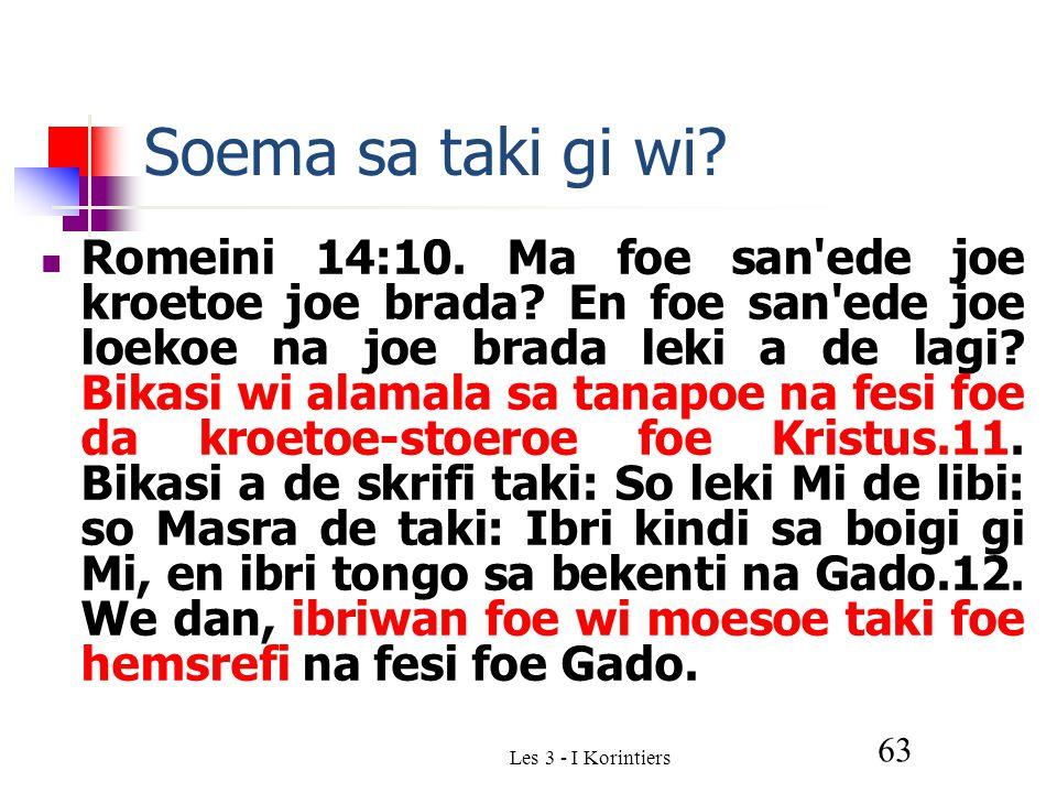Les 3 - I Korintiers 63 Soema sa taki gi wi. Romeini 14:10.