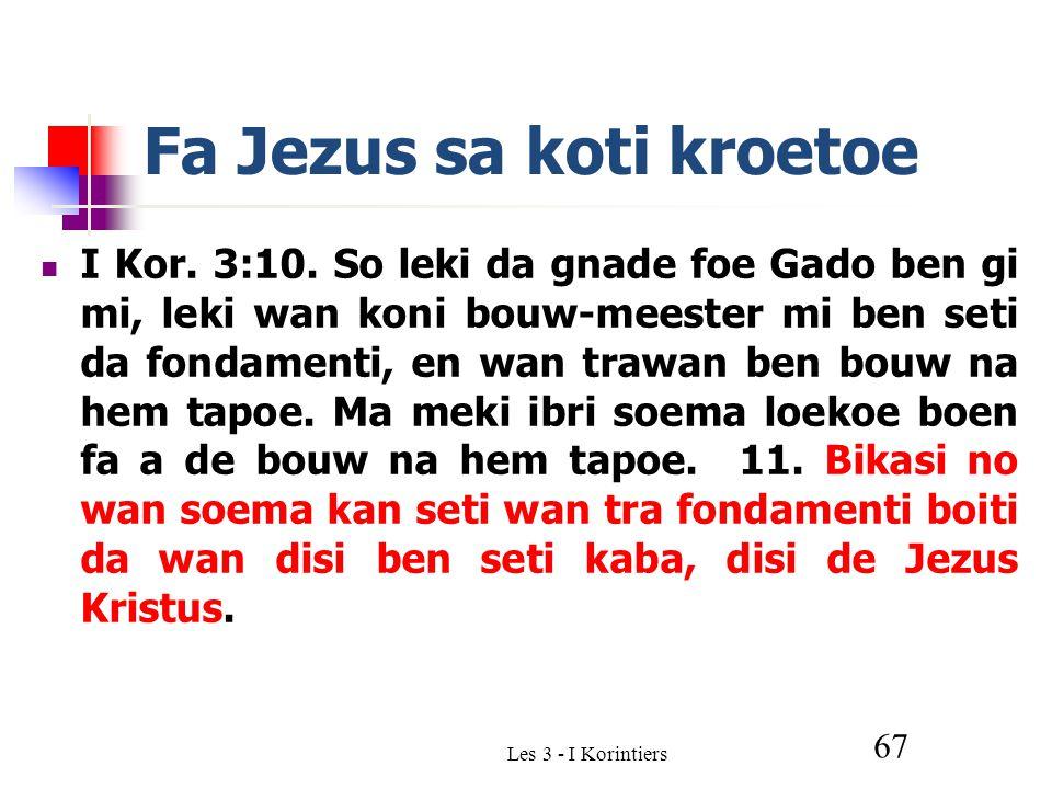 Les 3 - I Korintiers 67 Fa Jezus sa koti kroetoe I Kor.